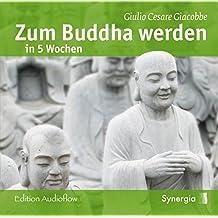 Zum Buddha werden in 5 Wochen