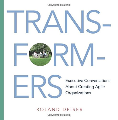 Transformers: Executive Conversations About Creating Agile Organizations (Teil Transformer)