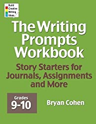 The Writing Prompts Workbook, Grades 9-10: Story Starters for Journals, Assignments and More by Bryan Cohen (2012-05-24)