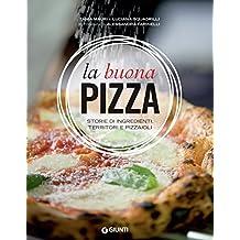 La buona pizza: Storie di ingredienti, territori e pizzaioli (Italian Edition)