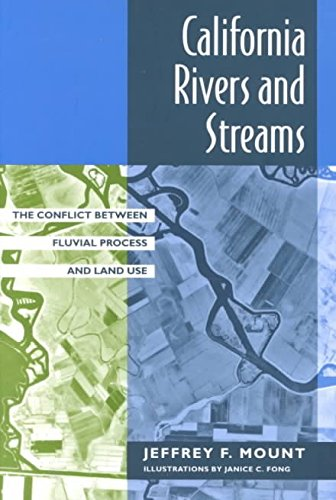 [(California Rivers and Streams : The Conflict Between Fluvial Process and Land Use)] [By (author) Jeffrey F. Mount ] published on (November, 1995)