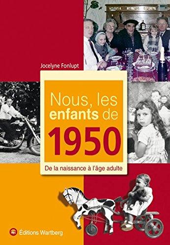 Nous, les enfants de 1950 : De la naissance à l'âge adulte par Jocelyne Fonlupt