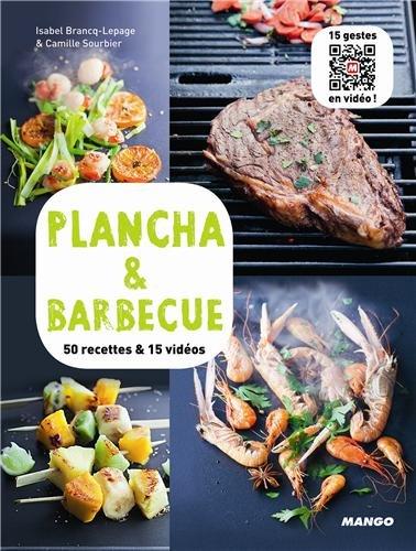 Plancha & Barbecue - 50 recettes & 15 vidéos par  Isabel Brancq-Lepage, Camille Sourbier