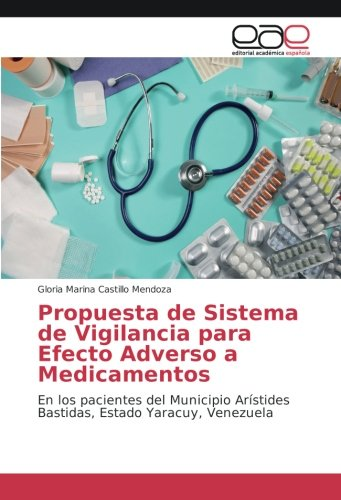 Propuesta de Sistema de Vigilancia para Efecto Adverso a Medicamentos: En los pacientes del Municipio Arístides Bastidas, Estado Yaracuy, Venezuela