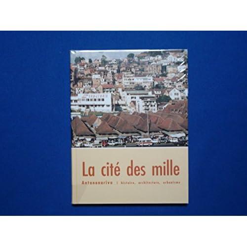 La cité des mille. Antananarivo : histoire, architecture, urbanisme