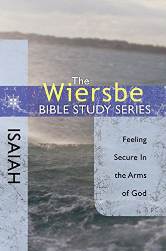 The Wiersbe Bible Study Series: Isaiah: Feeling Secure in the Arms of God (English Edition)