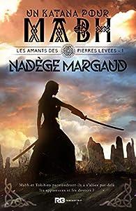 Les amants des Pierres Levées, tome 1 : Un katana pour Mabh par Nadège Margaud