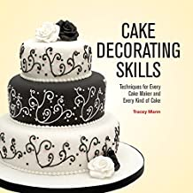 Cake Decorating Skills: Techniques for Every Cake Maker and Every Kind of Cake