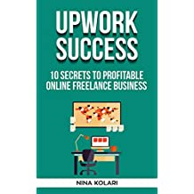 Upwork Freelance Success: 10 Secrets of Successful Upwork Freelancers (English Edition)
