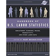 Handbook of U.S. Labor Statistics 2016: Employment, Earnings, Prices, Productivity and Other Labor Data (U.S. Databook)
