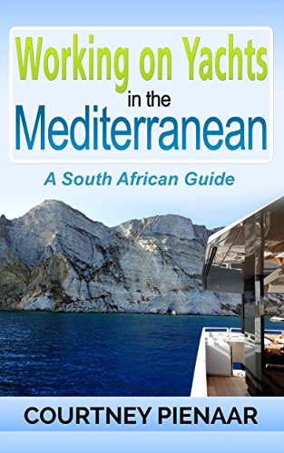 Working on Yachts in the Mediterranean: A South African Guide (English Edition) - Fort Lauderdale Yacht