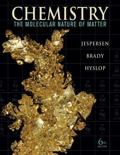 Chemistry: The Molecular Nature of Matter by Jespersen, Neil D. Published by Wiley 6th (sixth) edition (2011) Hardcover