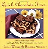 Quick Chocolate Fixes: 75 Fast & Easy Recipes For People Who Want Chocolate - In A Hurry! by Leslie Weiner (1995-06-15)