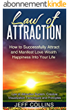 Law of Attraction: How to SUCCESSFULLY Attract and Manifest Love Wealth Happiness Into Your Life (law of attraction secrets, law of attraction love, manifesting ... manifesting money) (English Edition)