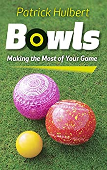 Bowls: Making the Most of Your Game by [Hulbert, Patrick]