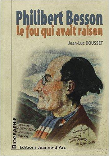 Philibert Besson, le fou qui avait raison de Jean-Luc DOUSSET ( 22 octobre 2013 )