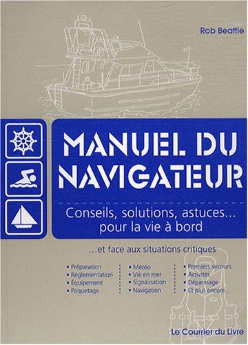Manuel du navigateur : Conseils, solutions, astuces pour la vie à bord et face aux situations critiques