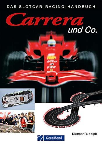 Carrera und Co. - Das Slotcar Racing Handbuch. Alles rund ums Slotracing: Grundwissen zu Technik, Tuning, Wartung sowie Kauftipps, Hersteller, Bahnsysteme der beliebten Carrerabahn