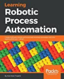 Learning Robotic Process Automation: Create Software robots and automate business processes with the leading RPA tool – UiPath (English Edition)