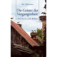 Die Geister der Vergangenheit: Reisestories vom Balkan (Kindle Single)