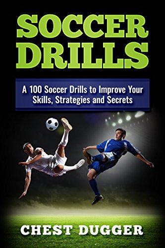 Soccer Drills: A 100 Soccer Drills to Improve Your Skills, Strategies and Secrets (English Edition)