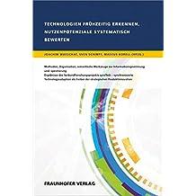 Technologien frühzeitig erkennen, Nutzenpotenziale systematisch bewerten.: Methoden, Organisation, Semantische Werkzeuge zur Informationsgewinnung und ... Treiber der strategischen Produktinnovation.
