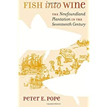 Fish into Wine: The Newfoundland Plantation in the Seventeenth Century (Published for the Omohundro Institute of Early American History and Culture, Williamsburg, Virginia)