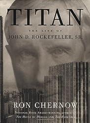 Titan: The Life of John D. Rockefeller, Sr. by Ron Chernow (1998-05-05)