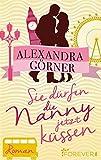 'Sie dürfen die Nanny jetzt küssen: Roman' von Alexandra Görner
