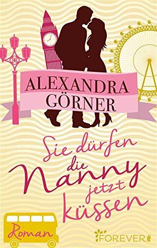Buchseite und Rezensionen zu 'Sie dürfen die Nanny jetzt küssen: Roman' von Alexandra Görner