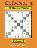 400 Medium Sudoku-X  Puzzles Volume 1: Like Sudoku? Then you will love these 400 Medium Sudoku-X puzzles (Sudoku-X Medium)