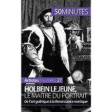 Holbein le Jeune, le maître du portrait: De l'art gothique à la Renaissance nordique (Artistes t. 27)