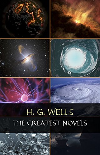 H. G. Wells: The Greatest Novels (The Time Machine, The War of the Worlds, The Invisible Man, The Island of Doctor Moreau, etc) (English Edition) -