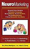 Neuromarketing-Aprende Cómo Venderle Al Cerebro Comprador De Las Mujeres, De Los Hombres, De Los Baby Boomers y De La Generación Milenio: La Mejor Guía Para Tu Marketing, Tu Publicidad y Tus Ventas