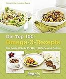 Die Top 100 Omega-3-Rezepte: Der beste Schutz für Herz, Gefäße und Gehirn