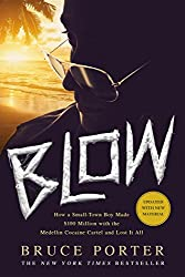 Blow: How a Small-Town Boy Made $100 Million with the Medellin Cocaine Cartel and Lost It All by Bruce Porter (19-May-2015) Paperback