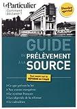 Guide du prélèvement à la source: Tout savoir sur la réforme de l'impôt