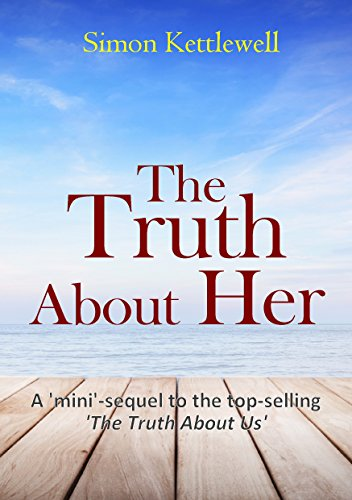 The Truth About Her: A mini sequel to the top-selling 'The Truth About Us' by [Kettlewell, Simon]