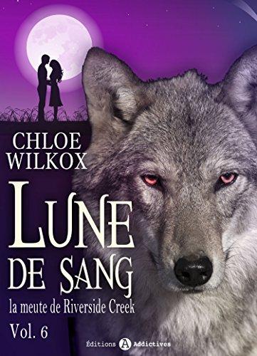 Lune de sang - La meute de Rive, tome 6 - Chloe Wilkox 2016