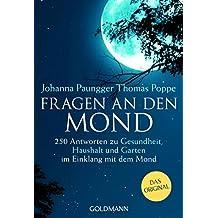 Fragen an den Mond: 250 Antworten zu Gesundheit, Haushalt und Garten im Einklang mit dem Mond (German Edition)