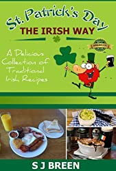 St. Patrick's Day the Irish Way: A Delicious Collection of Traditional Irish Recipes