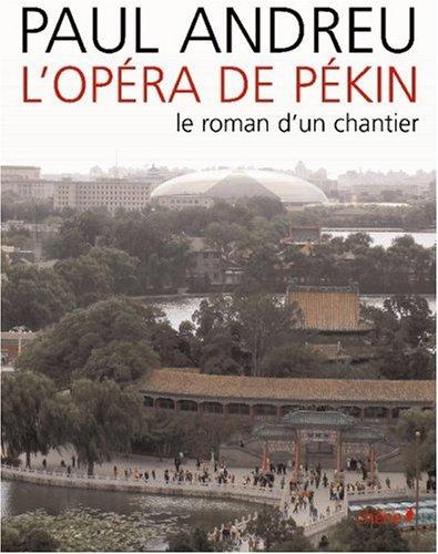 L'Opéra de Pékin : Le roman d'un chantier par Paul Andreu