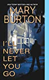 Front cover for the book I'll Never Let You Go (Morgans of Nashville) by Mary Burton