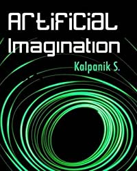 [Artificial Imagination: A Humorous Photo Story of a Journey Through California, Seattle and Nashville] (By: Kalpanik S) [published: May, 2011]