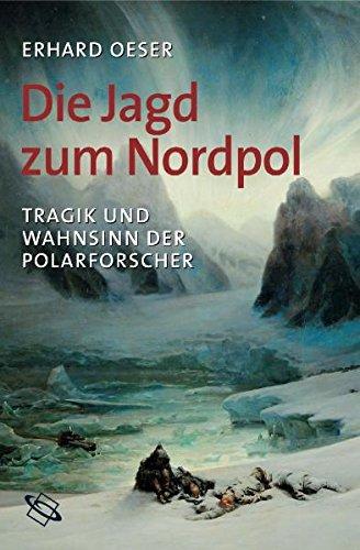 Buchseite und Rezensionen zu 'Die Jagd zum Nordpol. Tragik und Wahnsinn der Polarforscher' von Erhard Oeser