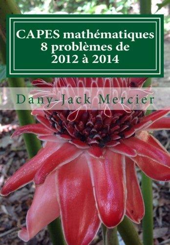 CAPES mathématiques : 8 problèmes de 2012 à 2014 par Dany-Jack Mercier