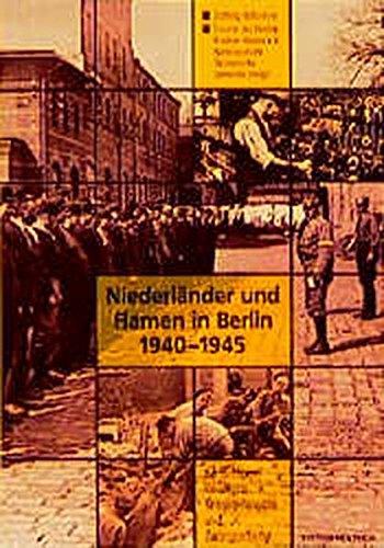 Niederländer und Flamen in Berlin 1940-1945: KZ-Häftlinge, Inhaftierte, Kriegsgefangene und Zwangsarbeiter (Reihe Deutsche Vergangenheit)