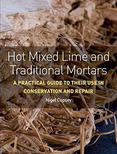 Hot Mixed Lime and Traditional Mortars: A Practical Guide to Their Use in Conservation and Repair (English Edition)