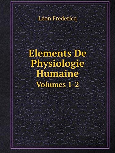 Elements de Physiologie Humaine Volumes 1-2 par Leon Fredericq