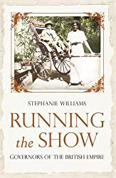 Running the Show: Governors Of The British Empire 1857-1912 by Stephanie Williams (2011-05-24)